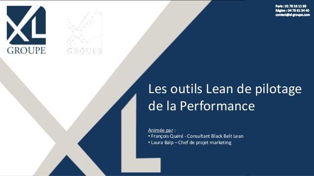Les outils Lean de pilotage de la Performance Animée par : • François Quéré - Consultant Black Belt Lean • Laura Balp – Ch...