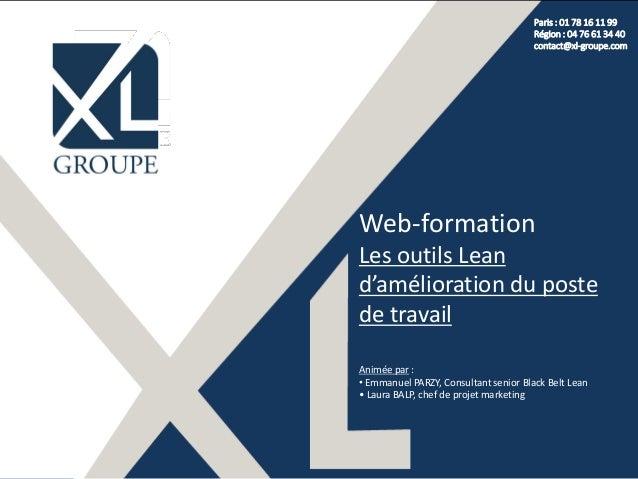 Paris : 01 78 16 11 99 Région : 04 76 61 34 40 contact@xl-groupe.com Web-formation Les outils Lean d'amélioration du poste...