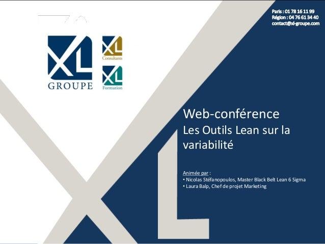 Paris : 01 78 16 11 99 Région : 04 76 61 34 40 contact@xl-groupe.com Web-conférence Les Outils Lean sur la variabilité Ani...
