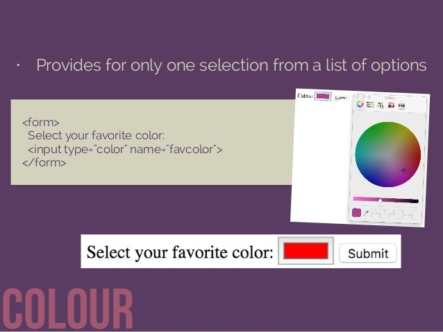 """• Provides for only one selection from a list of options coloUr <form> Select your favorite color: <input type=""""color"""" nam..."""