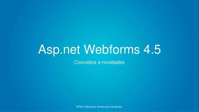 Asp.net Webforms 4.5 Conceitos e novidades  MTAC | Microsoft Community Contributor