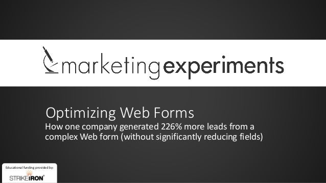 Educational funding provided by: Optimizing Web Forms How one company generated 226% more leads from a complex Web form (w...