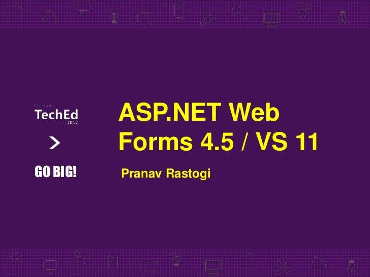ASP.NET Web          Forms 4.5 / VS 11GO BIG!   Pranav Rastogi