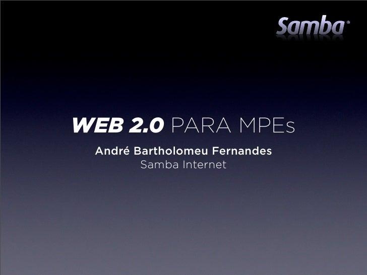 WEB 2.0 PARA MPEs  André Bartholomeu Fernandes         Samba Internet