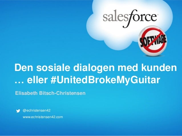 Den sosiale dialogen med kunden… eller #UnitedBrokeMyGuitarElisabeth Bitsch-Christensen   @echristensen42   www.echristens...