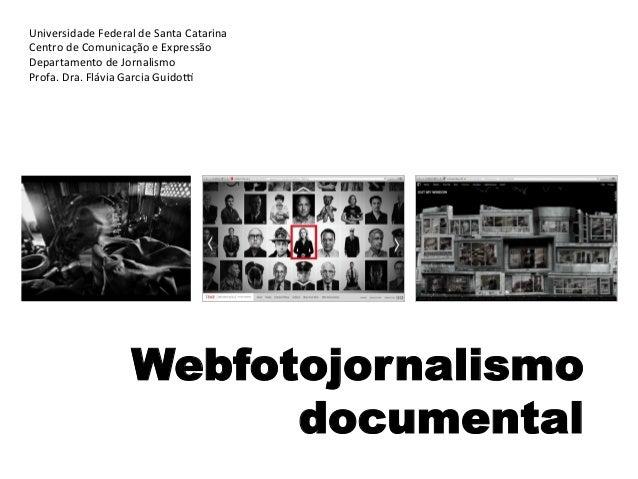 Webfotojornalismo documental Universidade  Federal  de  Santa  Catarina     Centro  de  Comunicação  e ...