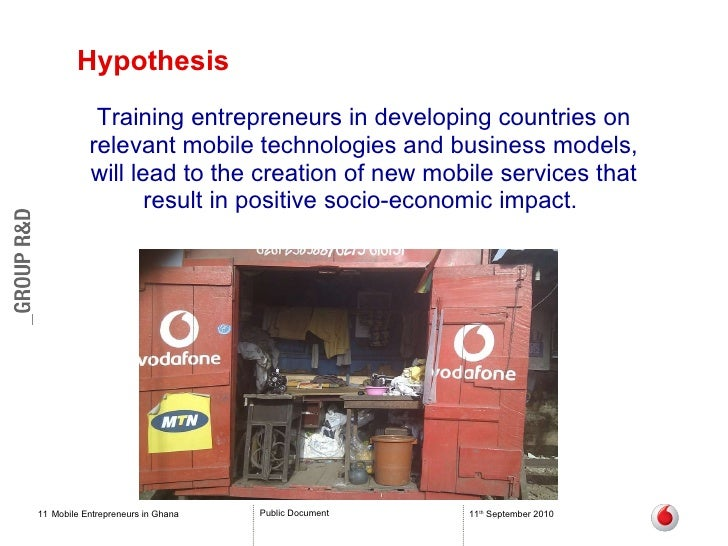 Hypothesis Mobile Entrepreneurs in Ghana 11 th  September 2010 Training entrepreneurs in developing countries on relevant ...