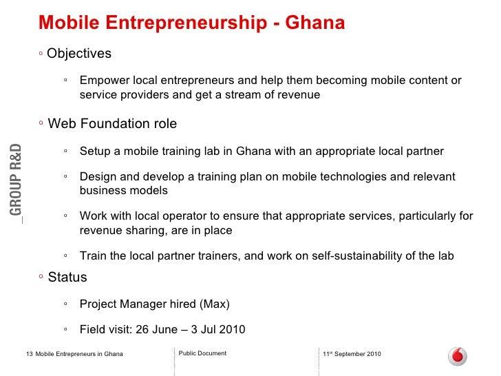 Mobile Entrepreneurship - Ghana Mobile Entrepreneurs in Ghana 11 th  September 2010 Copyright © 2010. World Wide Web Found...