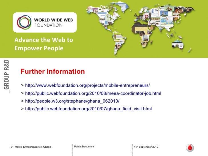 Further Information <ul><li>http:// www.webfoundation.org /projects/mobile-entrepreneurs/   </li></ul><ul><li>http://publi...
