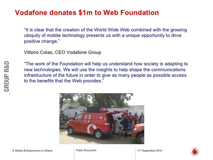 """Vodafone donates $1m to Web Foundation Mobile Entrepreneurs in Ghana 11 th  September 2010 """" It is clear that the creation..."""