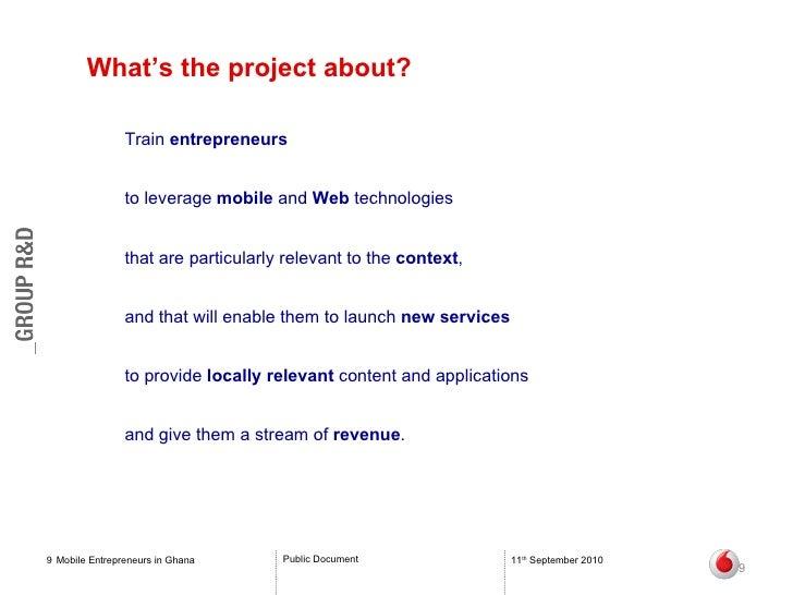 What's the project about? <ul><li>Train  entrepreneurs  </li></ul><ul><li>to leverage  mobile  and  Web  technologies  </l...