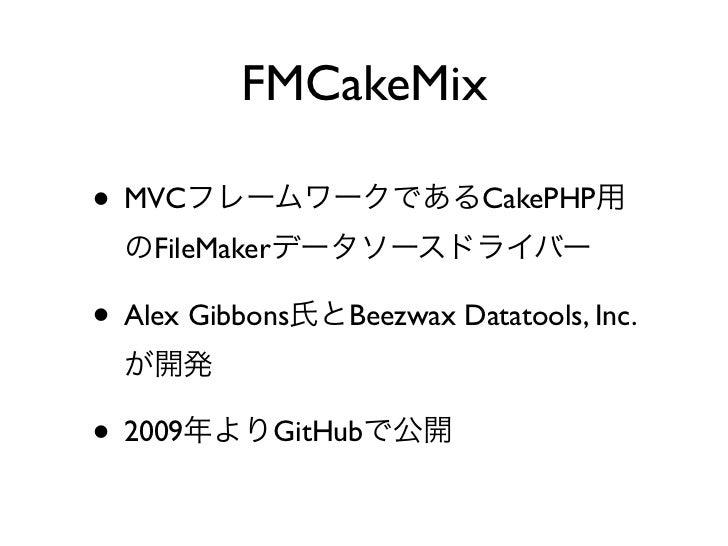 FMCakeMix• CakePHP • MIT• FX.php        FileMaker Server    XML API