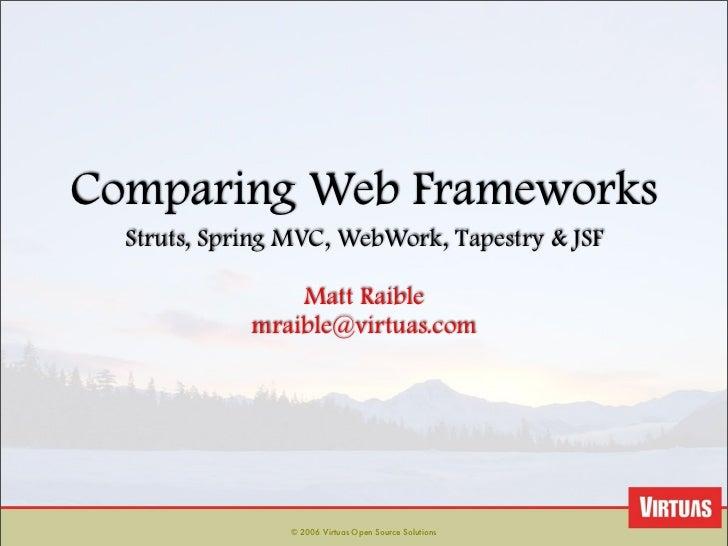 Comparing Web Frameworks   Struts, Spring MVC, WebWork, Tapestry  JSF                   Matt Raible              mraible@v...