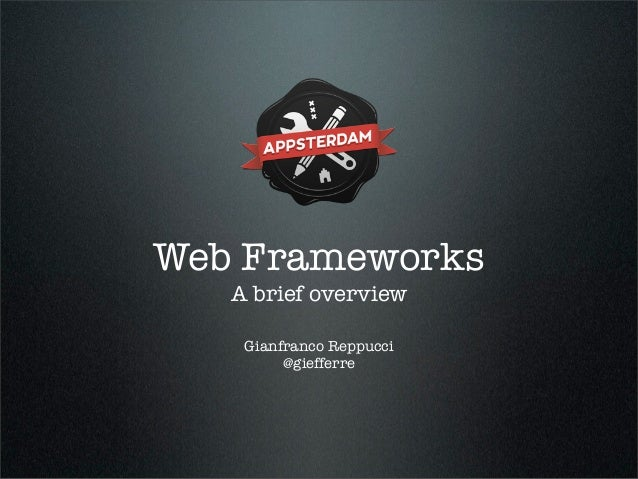 Web Frameworks   A brief overview    Gianfranco Reppucci         @giefferre