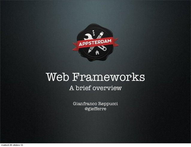 Web Frameworks A brief overview Gianfranco Reppucci @giefferre  martedì 29 ottobre 13