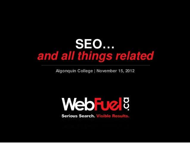 SEO…and all things related   Algonquin College | November 15, 2012   G e t   R a n k i n g s   |   G e t   C l i c k s    ...