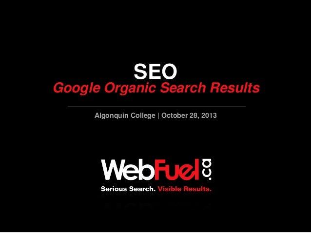 SEO  Google Organic Search Results Algonquin College | October 28, 2013  G e t  R a n k i n g s  |  G e t  C l i c k s  | ...