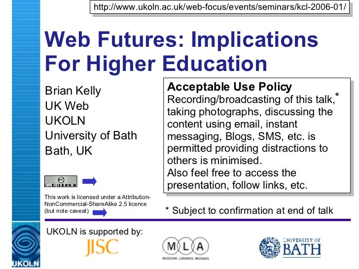 Web Futures: Implications For Higher Education  Brian Kelly UK Web  UKOLN University of Bath Bath, UK UKOLN is supported b...