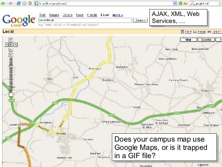 AJAX, XML, Web Services, … Does your campus map use Google Maps, or is it trapped in a GIF file?