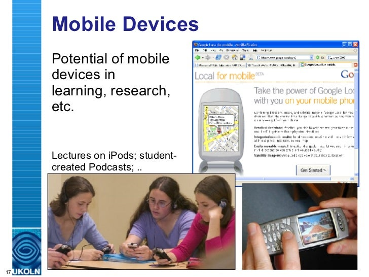 Mobile Devices <ul><li>Potential of mobile devices in learning, research, etc. </li></ul>Lectures on iPods; student-create...