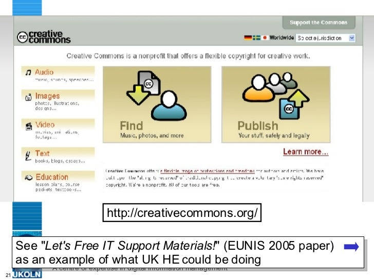 """http://creativecommons.org/ See """" Let's Free IT Support Materials! """" (EUNIS 2005 paper)  as an example of what U..."""