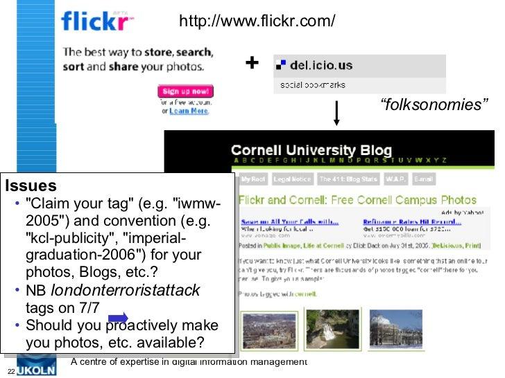 """http://www.flickr.com/ + """" folksonomies"""" <ul><li>Issues </li></ul><ul><ul><li>&quot;Claim your tag&quot; (e.g. &quot;iwmw-..."""