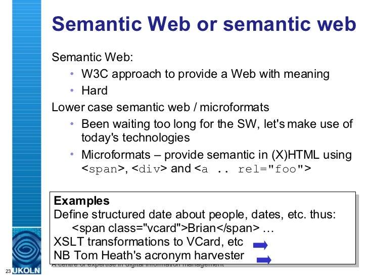 Semantic Web or semantic web <ul><li>Semantic Web: </li></ul><ul><ul><li>W3C approach to provide a Web with meaning </li><...