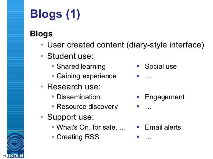 Blogs (1) <ul><li>Blogs </li></ul><ul><ul><li>User created content (diary-style interface) </li></ul></ul><ul><ul><li>Stud...