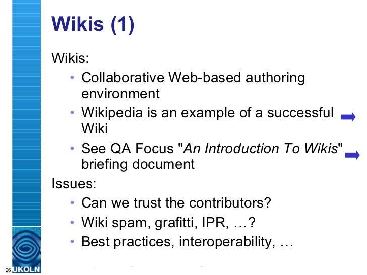Wikis (1) <ul><li>Wikis: </li></ul><ul><ul><li>Collaborative Web-based authoring environment </li></ul></ul><ul><ul><li>Wi...