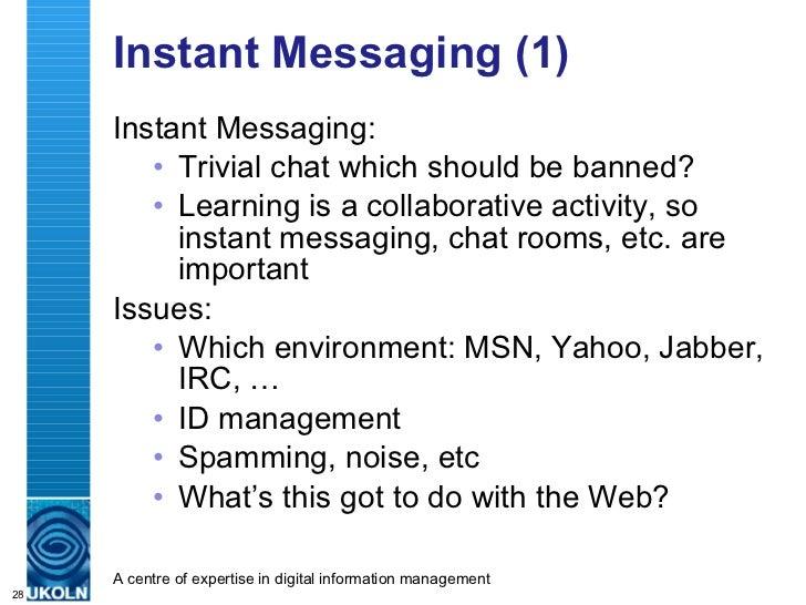 Instant Messaging (1) <ul><li>Instant Messaging: </li></ul><ul><ul><li>Trivial chat which should be banned? </li></ul></ul...