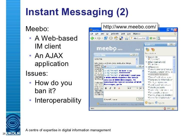 Instant Messaging (2) <ul><li>Meebo: </li></ul><ul><ul><li>A Web-based IM client </li></ul></ul><ul><ul><li>An AJAX applic...