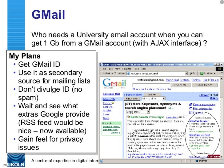 GMail <ul><li>Who needs a University email account when you can get 1 Gb from a GMail account (with AJAX interface) ? </li...