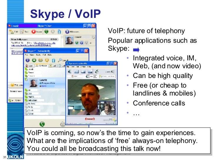 Skype / VoIP <ul><li>VoIP: future of telephony </li></ul><ul><li>Popular applications such as Skype: </li></ul><ul><ul><li...