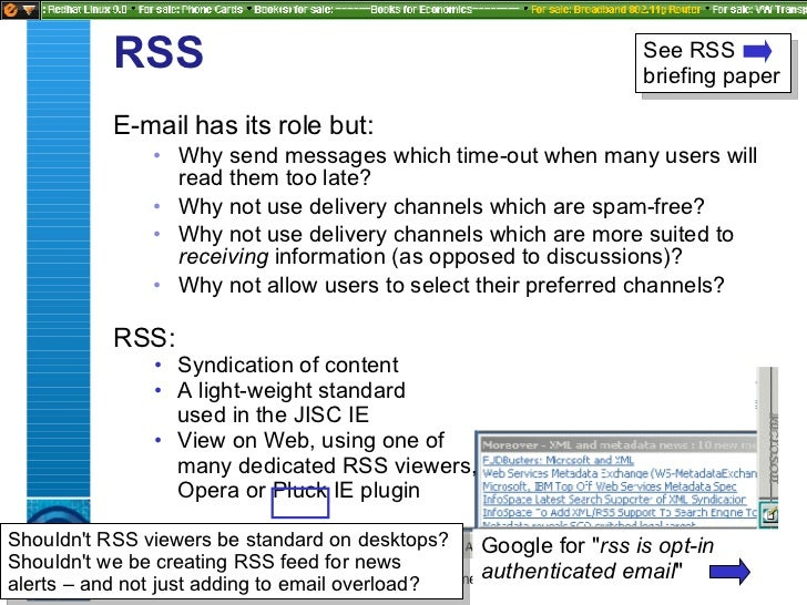 RSS <ul><li>E-mail has its role but: </li></ul><ul><ul><li>Why send messages which time-out when many users will read them...