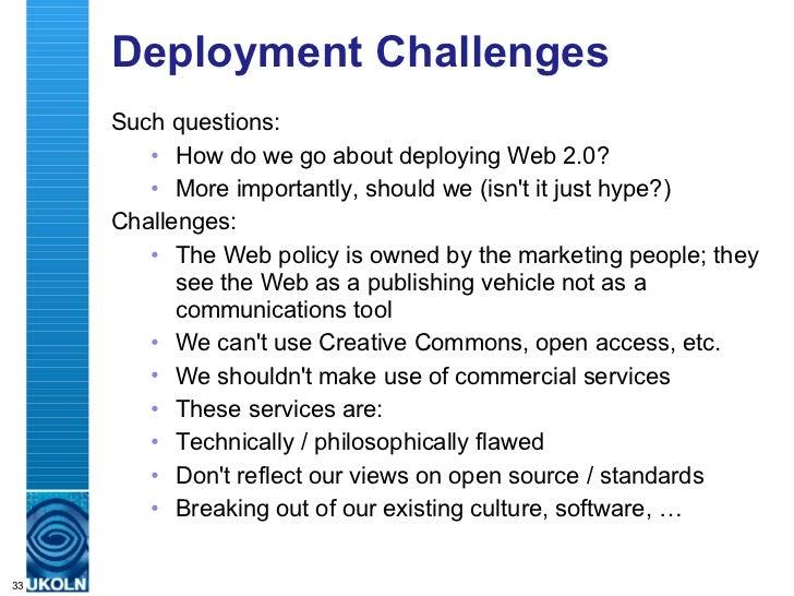 Deployment Challenges <ul><li>Such questions: </li></ul><ul><ul><li>How do we go about deploying Web 2.0? </li></ul></ul><...