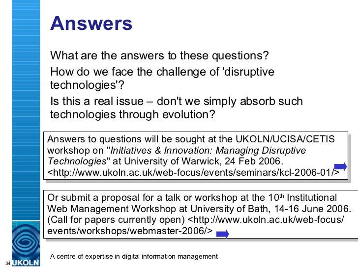 Answers <ul><li>What are the answers to these questions? </li></ul><ul><li>How do we face the challenge of 'disruptive tec...