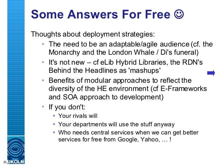 Some Answers For Free   <ul><li>Thoughts about deployment strategies: </li></ul><ul><ul><li>The need to be an adaptable/a...