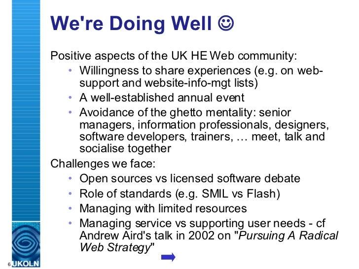 We're Doing Well   <ul><li>Positive aspects of the UK HE Web community: </li></ul><ul><ul><li>Willingness to share experi...