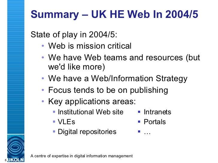 Summary – UK HE Web In 2004/5 <ul><li>State of play in 2004/5: </li></ul><ul><ul><li>Web is mission critical </li></ul></u...