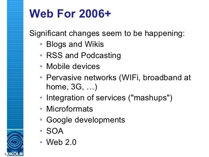 Web For 2006+ <ul><li>Significant changes seem to be happening: </li></ul><ul><ul><li>Blogs and Wikis </li></ul></ul><ul><...