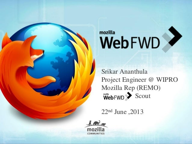 Srikar Ananthula Project Engineer @ WIPRO Mozilla Rep (REMO) Scout 22nd June ,2013