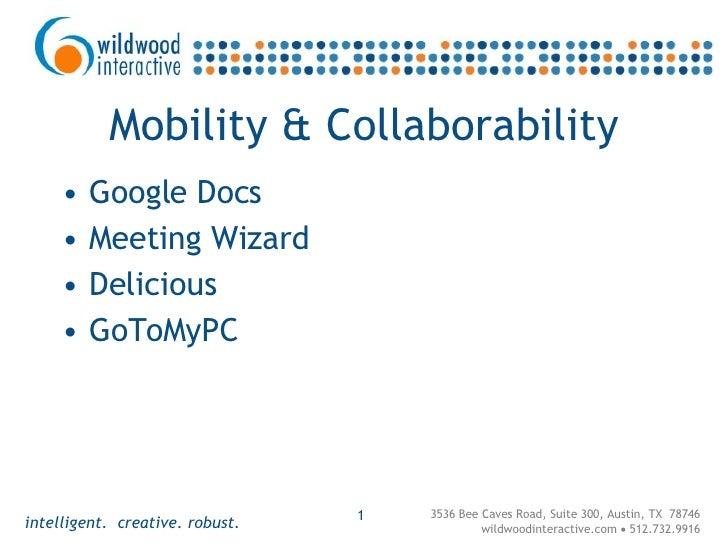 Mobility & Collaborability <ul><li>Google Docs </li></ul><ul><li>Meeting Wizard </li></ul><ul><li>Delicious </li></ul><ul>...