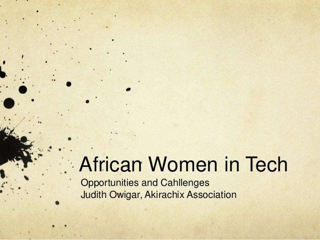 African Women in Tech Opportunities and Cahllenges Judith Owigar, Akirachix Association