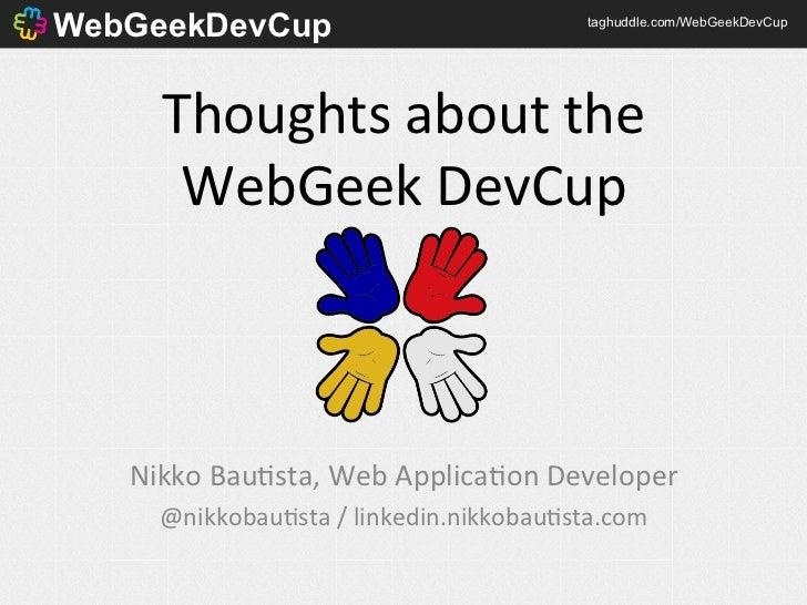 WebGeekDevCup                                    taghuddle.com/WebGeekDevCup      Thoughts about the        WebGeek...