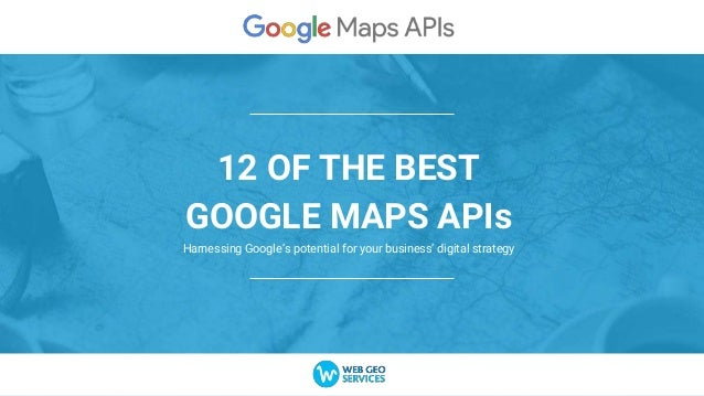 12 OF THE BEST GOOGLE MAPS APIs Harnessing Google's potential for your business' digital strategy
