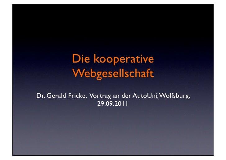 Die kooperative            WebgesellschaftDr. Gerald Fricke, Vortrag an der AutoUni, Wolfsburg,                     29.09....