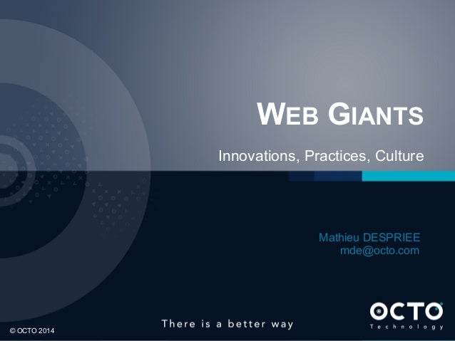 WEB GIANTS Innovations, Practices, Culture  Mathieu DESPRIEE mde@octo.com  1	  © OCTO 2014
