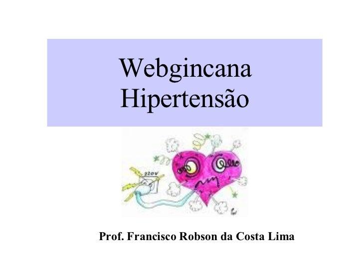 Webgincana Hipertensão Prof. Francisco Robson da Costa Lima