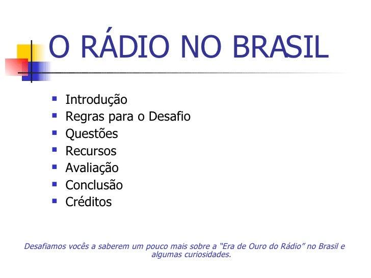 O RÁDIO NO BRASIL <ul><li>Introdução </li></ul><ul><li>Regras para o Desafio </li></ul><ul><li>Questões </li></ul><ul><li>...