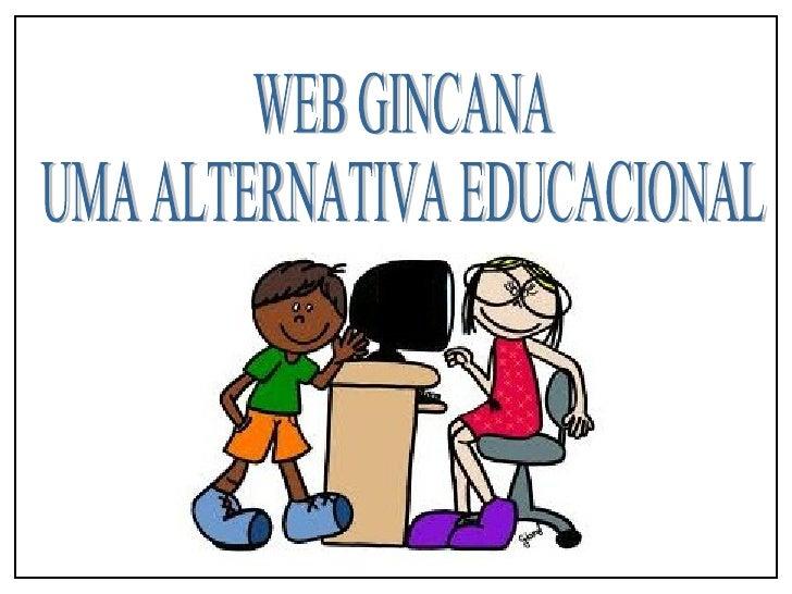 """A WebGincana tem como principal objetivo fazer que  nossos alunos aprendam a ler na Internet, não apenas a   """"ver"""" sites e..."""